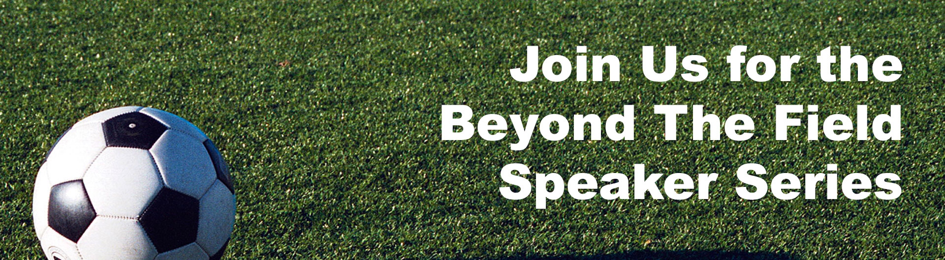 soccer ball in green field promoting speaker series