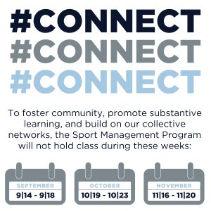 Text reads: #CONNECT To foster community, promote substantive learning, and build on our collective networks, the Sport Management Program will not hold class during these weeks: September 14-18; October 19-23; November 16-20